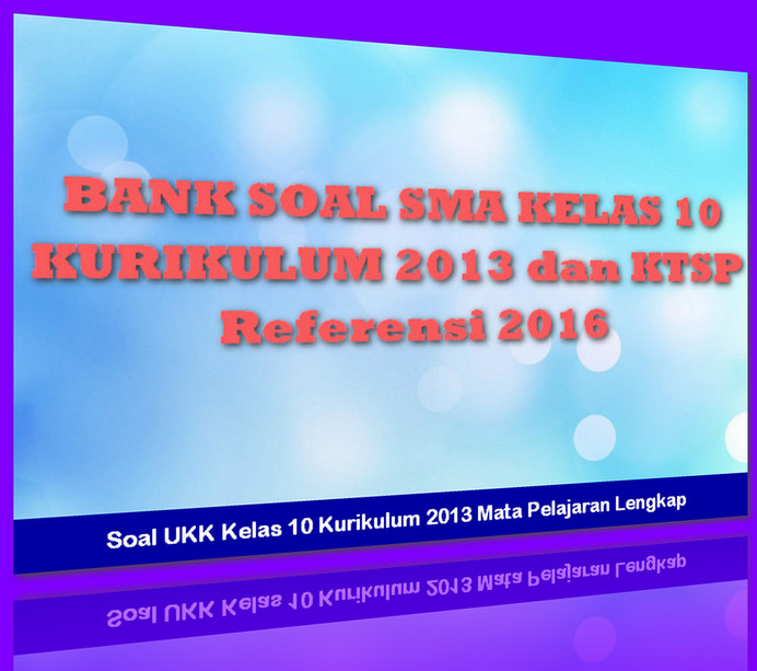 Soal UKK Kelas 10 Kurikulum 2013