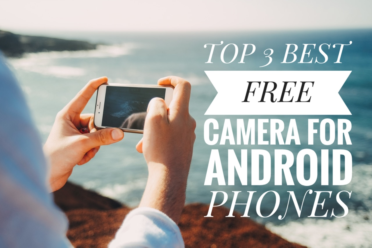 Top 3 Best Free Camera Apps for Android - Tech Updates