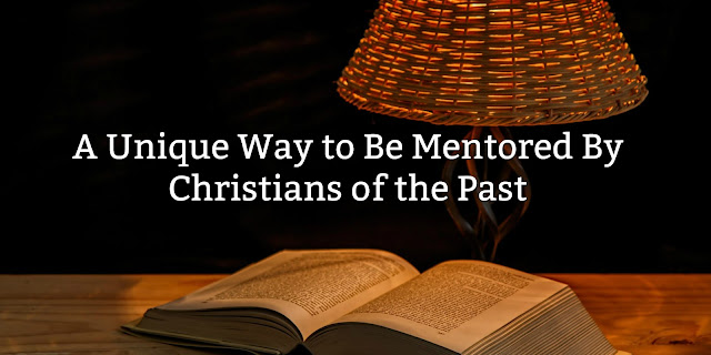 How to be mentored by Great Christians - a wonderful way to grow in your faith
