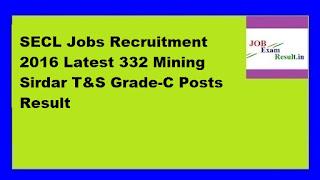 SECL Jobs Recruitment 2016 Latest 332 Mining Sirdar T&S Grade-C Posts Result