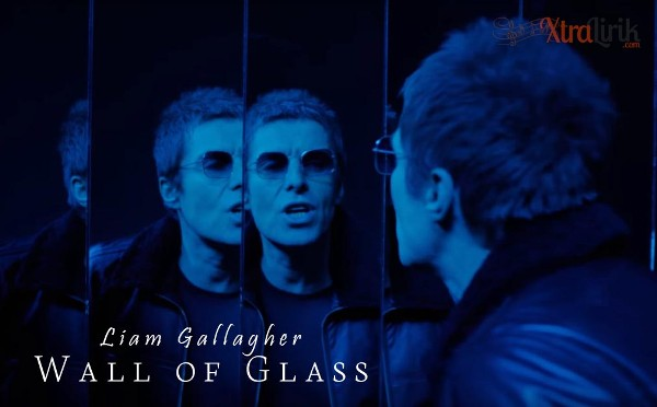 Arti Lirik Wall of Glass Liam Gallagher Terjemahan