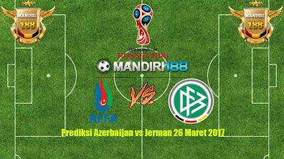 AGEN BOLA - Prediksi Azerbaijan vs Jerman 26 Maret 2017