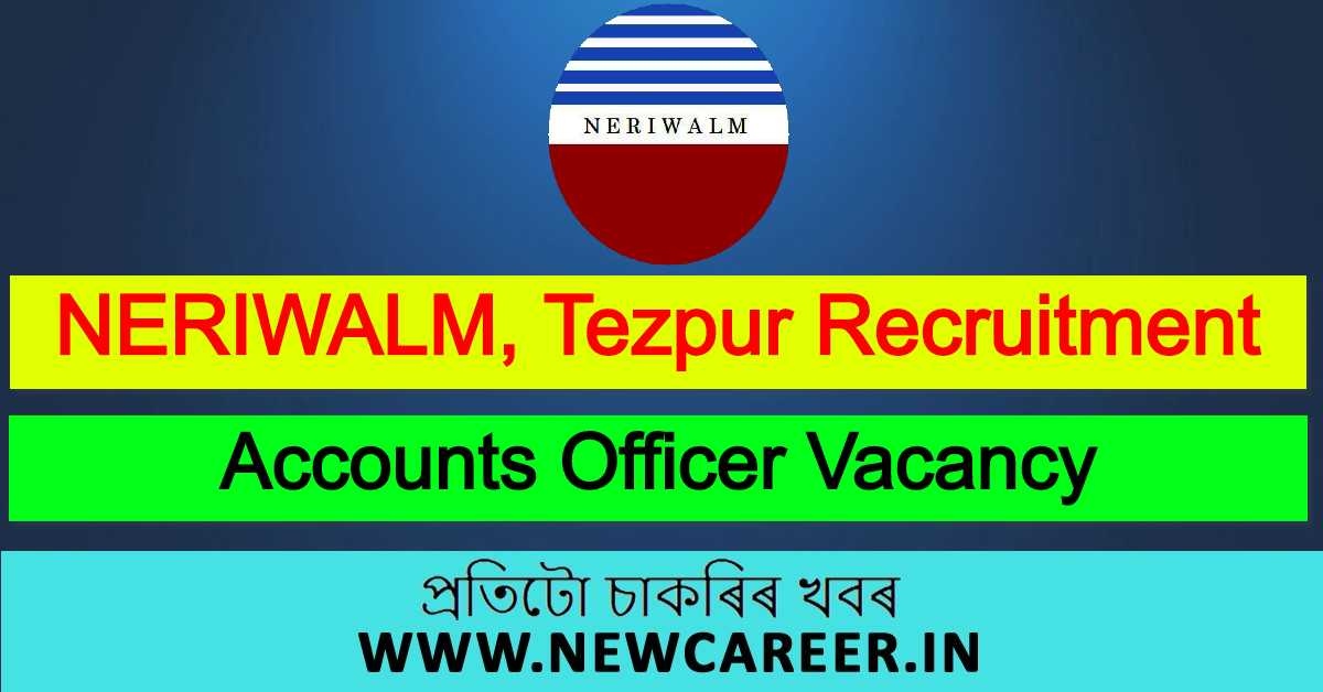 NERIWALM, Tezpur Recruitment 2020 : Apply For 1 Accounts Officer Vacancy