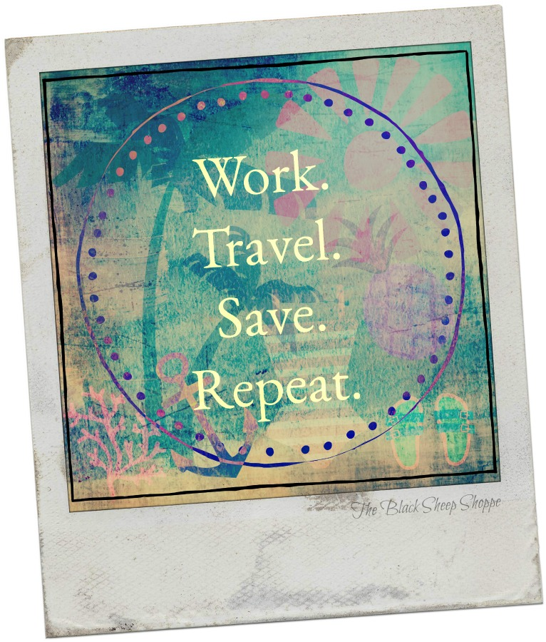 Work. Travel. Save. Repeat.