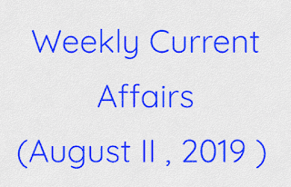 Weekly Current Affairs (August II , 2019 )