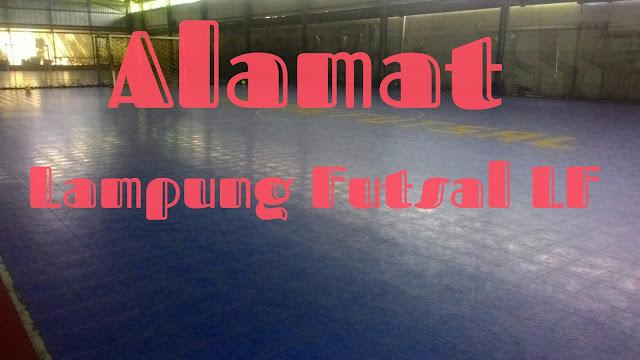 Alamat Lampung Futsal Beserta Jam Bukanya