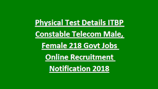 Physical Test Details ITBP Constable Telecom Male, Female 218 Govt Jobs Online Recruitment Notification 2018