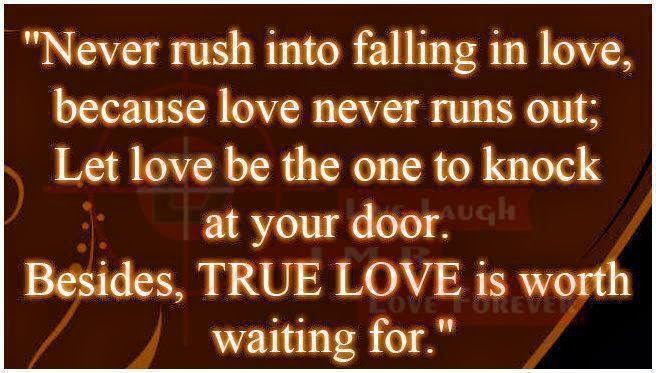"Waiting For The One You Love Quotes: "" Never Rush Into Falling In Love, Because Love Never Runs"