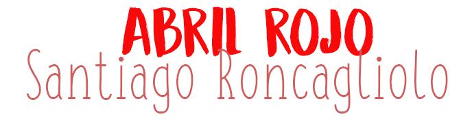 Abril Rojo, Santiago Roncagliolo.