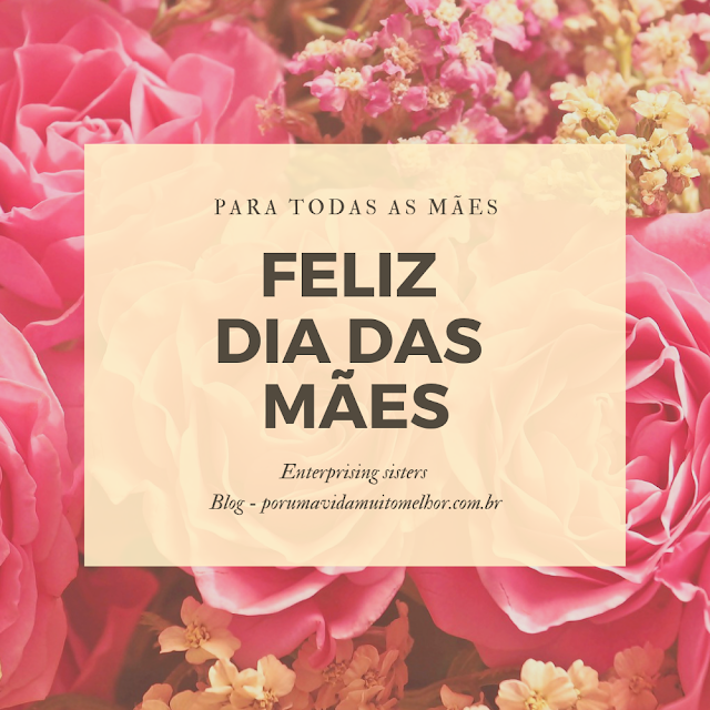 """Feliz Dia das Mães! Blog """"Porumavidamuitomelhor"""""""