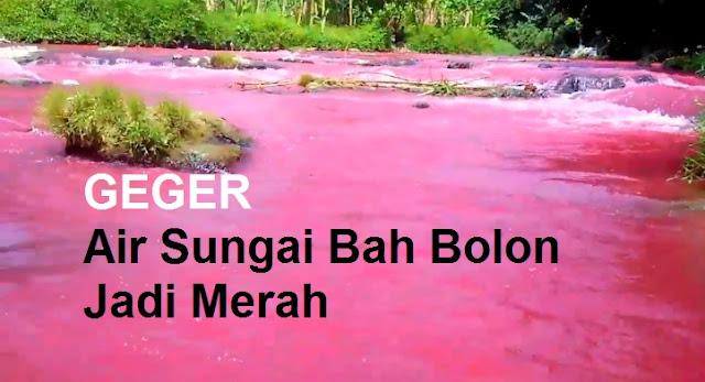 HEBOH! Air Sungai BAH BOLON Berubah Jadi Merah, Ini Penyebabnya