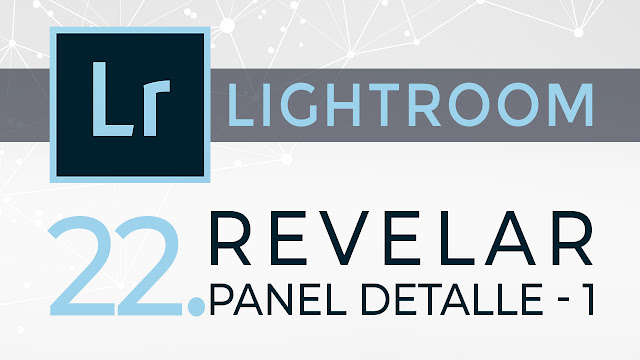 Curso de Lightroom - 22. Revelar - Panel Detalle - 1