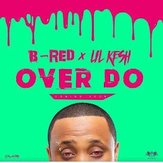 DOWNLOAD MUSIC: Bred Ft Lil Kesh - Over Do