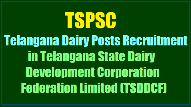 TSPSC to fill 110 posts in Telangana Dairy Corporation Federation Limited(TSDDCF)