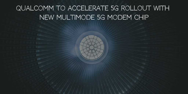 Qualcomm to Accelerate 5G Rollout with new Multimode 5G Modem Chip
