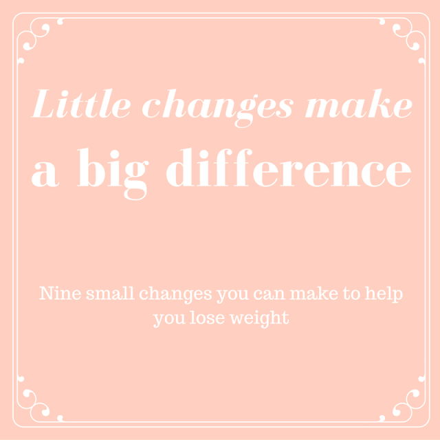 Nine Small Changes You Can Make to Help You Lose Weight