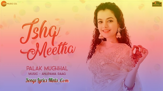 Ishq Meetha Lyrics In Hindi & English – Palak Muchhal Latest Hindi Song Lyrics 2020