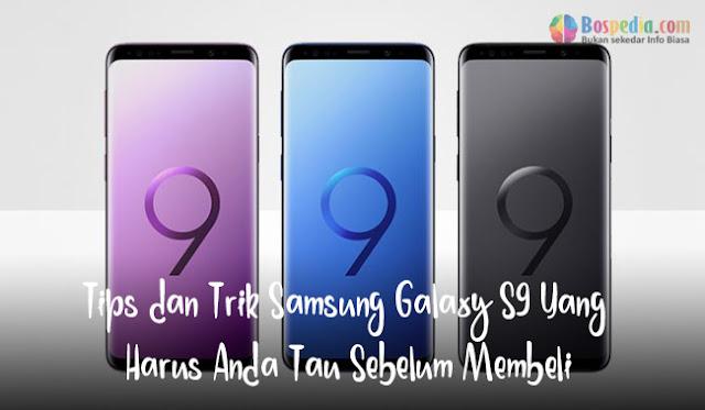 Tips dan Trik Samsung Galaxy S9 Yang Harus Anda Tau Sebelum Membeli