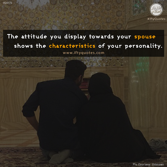 Ifty Quotes: The attitude you display towards your spouse shows the characterstics of your personality. | Iftikhar Islam