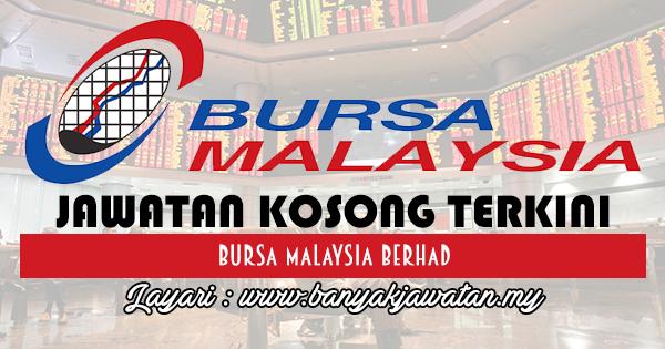 Jawatan Kosong 2017 di Bursa Malaysia Berhad www.banyakjawatan.my