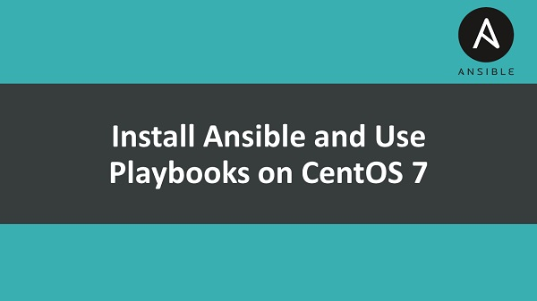 Install Ansible and Use Playbooks on CentOS 7