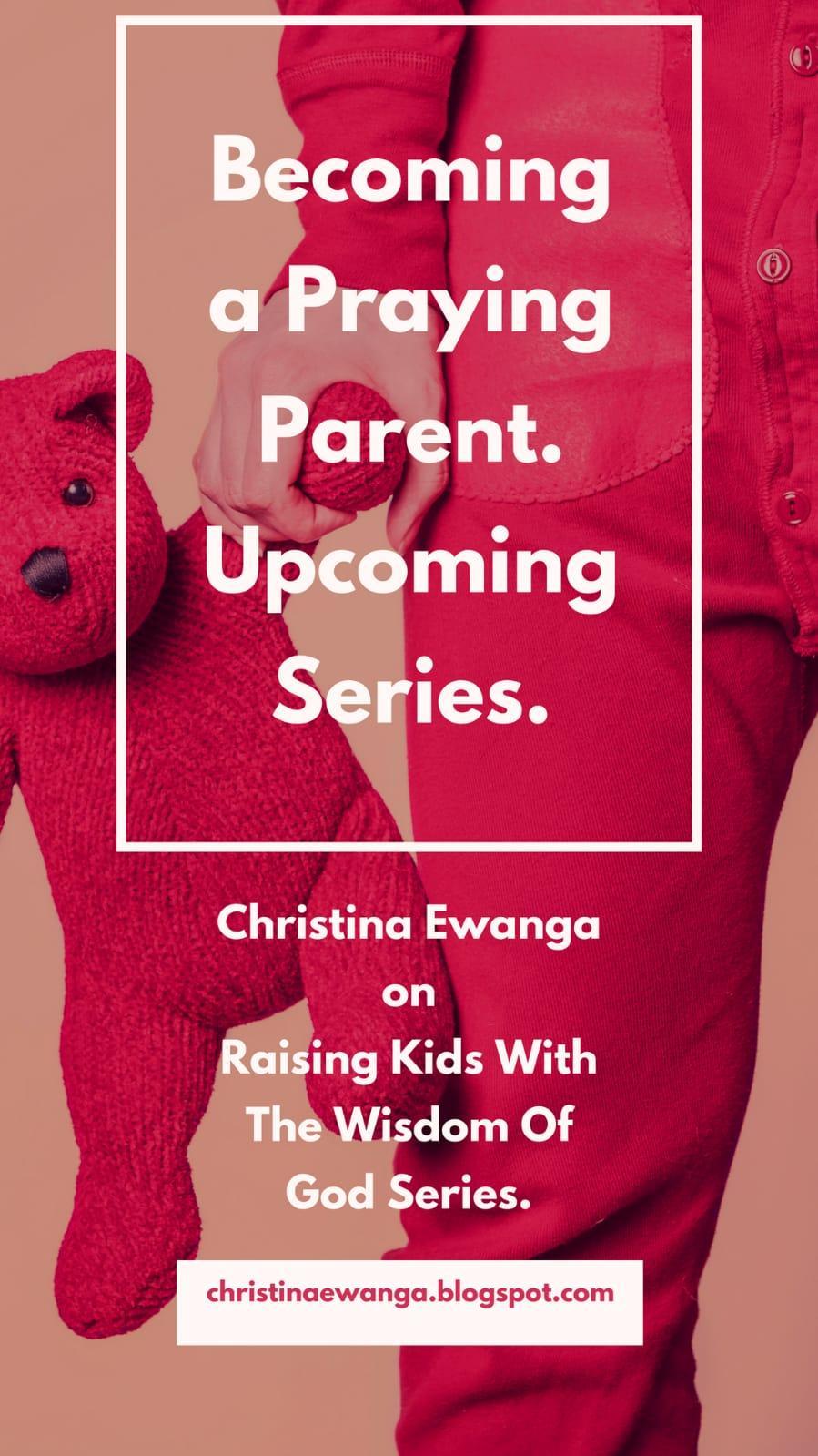 CHRISTINA EWANGA: Becoming A praying Parent: A parent's Prayer