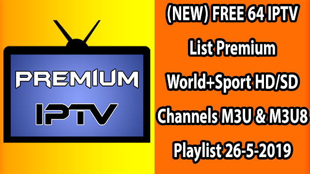 (NEW) FREE 64 IPTV List Premium World+Sport HD/SD Channels M3U & M3U8 Playlist 26-5-2019