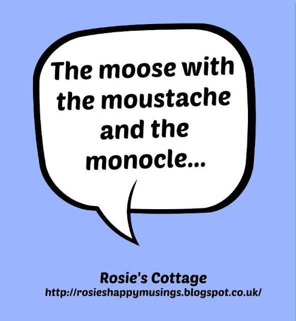 The moose with the moustache and the monocle