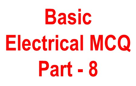 Basic Electrical objective question -8