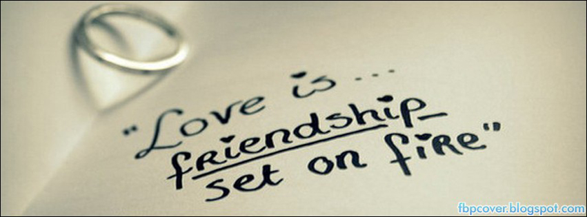 Quote Love Is Friendship Set On Fire Facebook Cover Fb