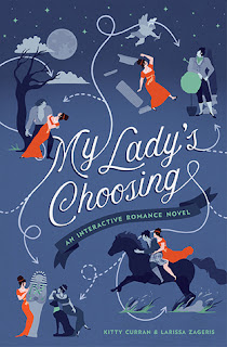 My Lady's Choosing: An Interactive Romance Novel by Kitty Curran & Larissa Zageris