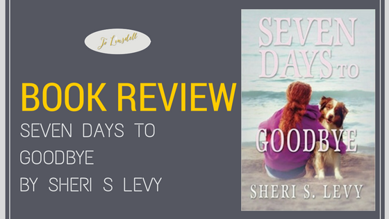 Book Review: Seven Days to Goodbye by Sheri S Levy @SheriSLevy