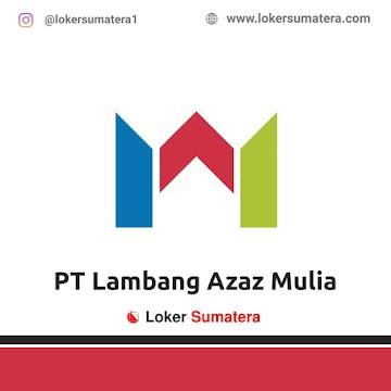 Lowongan Kerja Pekanbaru, PT Lambang Azaz Mulia Juli 2021
