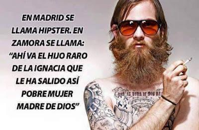 """En Madrid se llama hipster, en Zamora se llama """"ahí va el hijo de la Ignacia, que le ha salido así, pobre mujer, madre de Dios"""""""