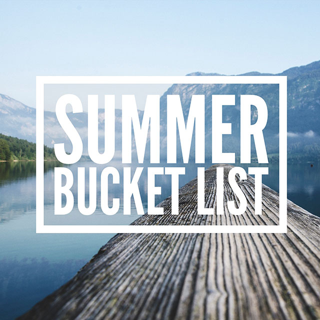 What's on your Summer Bucket List? - Ideas to get your fun-in-the-sun on!