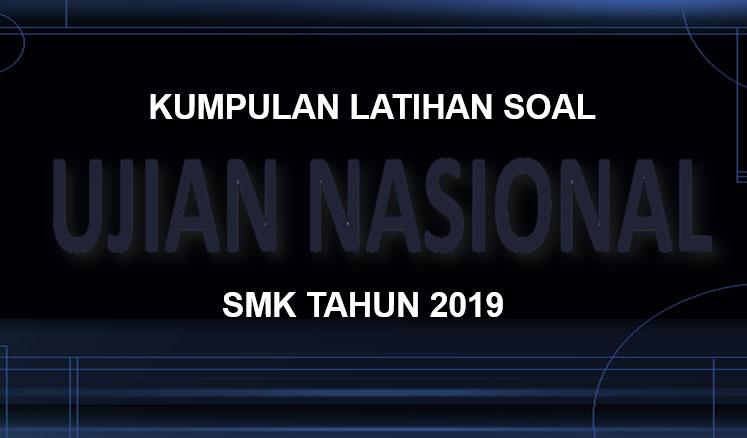 Contoh Latihan Soal UNBK SMK Tahun 2019 Seluruh Mapel