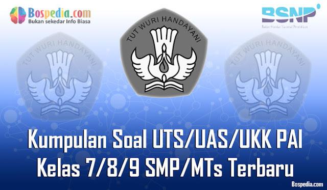 Kumpulan Soal UTS/UAS/UKK PAI Kelas 7/8/9 SMP/MTs Terbaru dan Terupdate