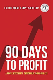 90 Days To Profit - a secret weapon for business success by Erlend Bakke & Steve Shoulder