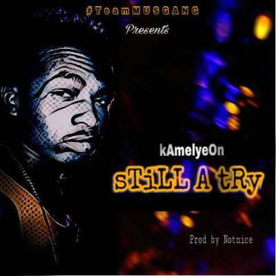 Kamelyeon – Still A Try (Prod. by Notnice)