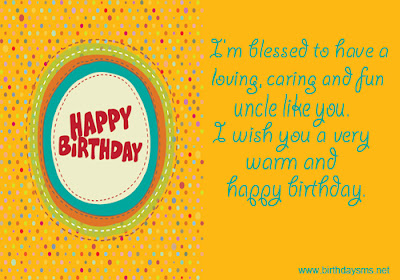 Happy Birthday wishes quotes for uncle: i'm blessed to have a loving, caring and fun uncle like you