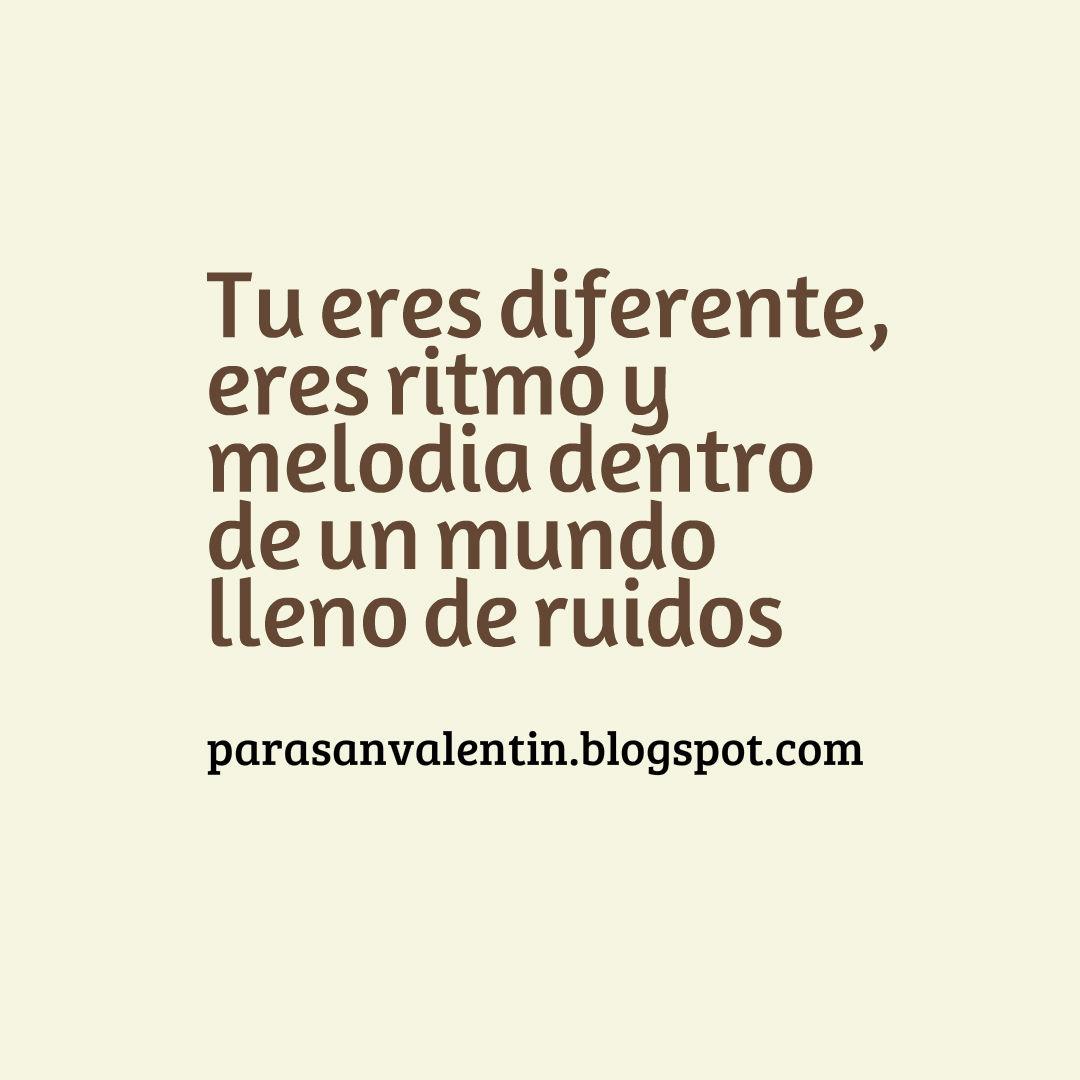 Tu eres diferente eres ritmo y melodia dentro de un mundo lleno de ruidos parasanvalentin frases amor