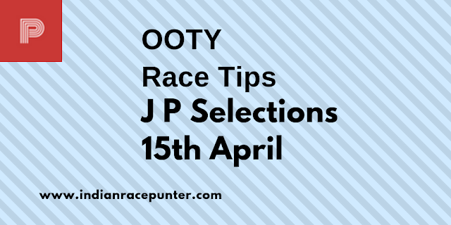 Ooty Race Selections 15th April, India Race Com, Indiaracecom