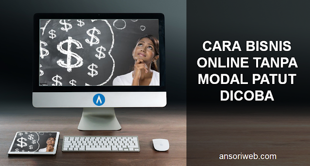 Cara Bisnis Online Tanpa Modal Patut Dicoba