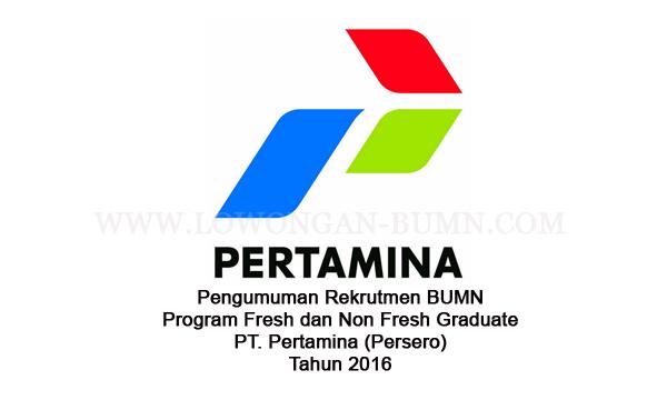 Pengumuman Rekrutmen BUMN Program Fresh dan Non Fresh Graduate PT. Pertamina (Persero) Tahun 2016