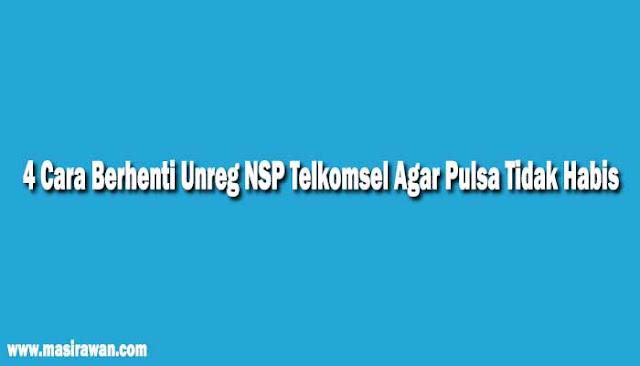 4 Cara Berhenti Unreg NSP Telkomsel Agar Pulsa Tidak Habis