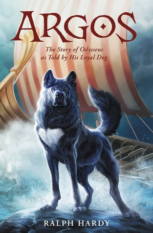Argos:The Story of Odysseus as Told By His Loyal Dog by author Ralph Hardy