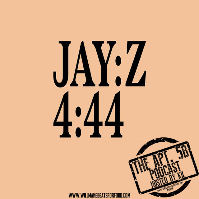 The Apt. 5B Hosted by Kil: Is Jay Z The Anti Christ? Oh Yeah...We Talk About 4:44 Too!