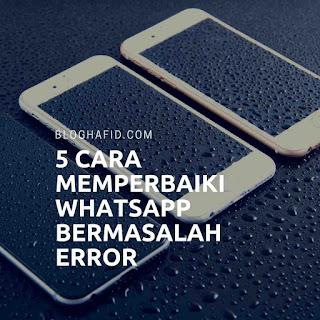 5 Cara Mengatasi Whatsapp Bermasalah atau Error