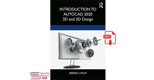 Introduction To AutoCAD 2020 2Dand 3D Design by Bernd S. Palm