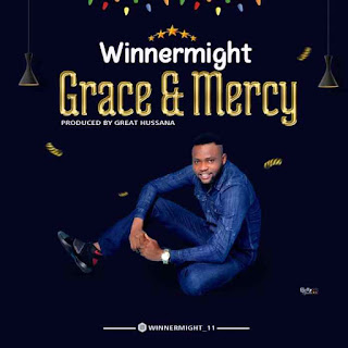 GOSPEL MUSIC: WinnerMight – Grace And Mercy [Prod. Great Hussanna]